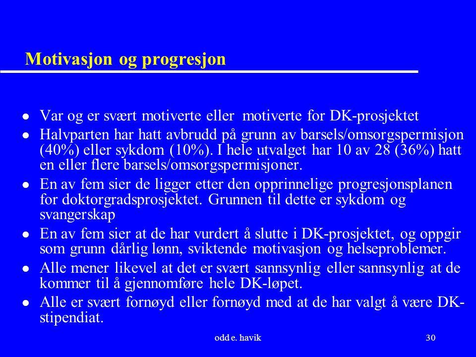 odd e. havik30 Motivasjon og progresjon l Var og er svært motiverte eller motiverte for DK-prosjektet l Halvparten har hatt avbrudd på grunn av barsel