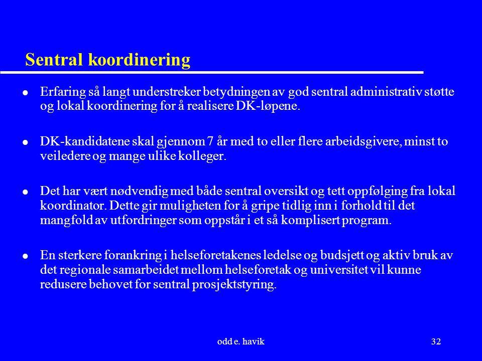 odd e. havik32 Sentral koordinering l Erfaring så langt understreker betydningen av god sentral administrativ støtte og lokal koordinering for å reali