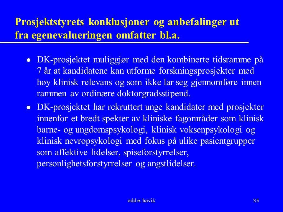 odd e. havik35 Prosjektstyrets konklusjoner og anbefalinger ut fra egenevalueringen omfatter bl.a. l DK-prosjektet muliggjør med den kombinerte tidsra
