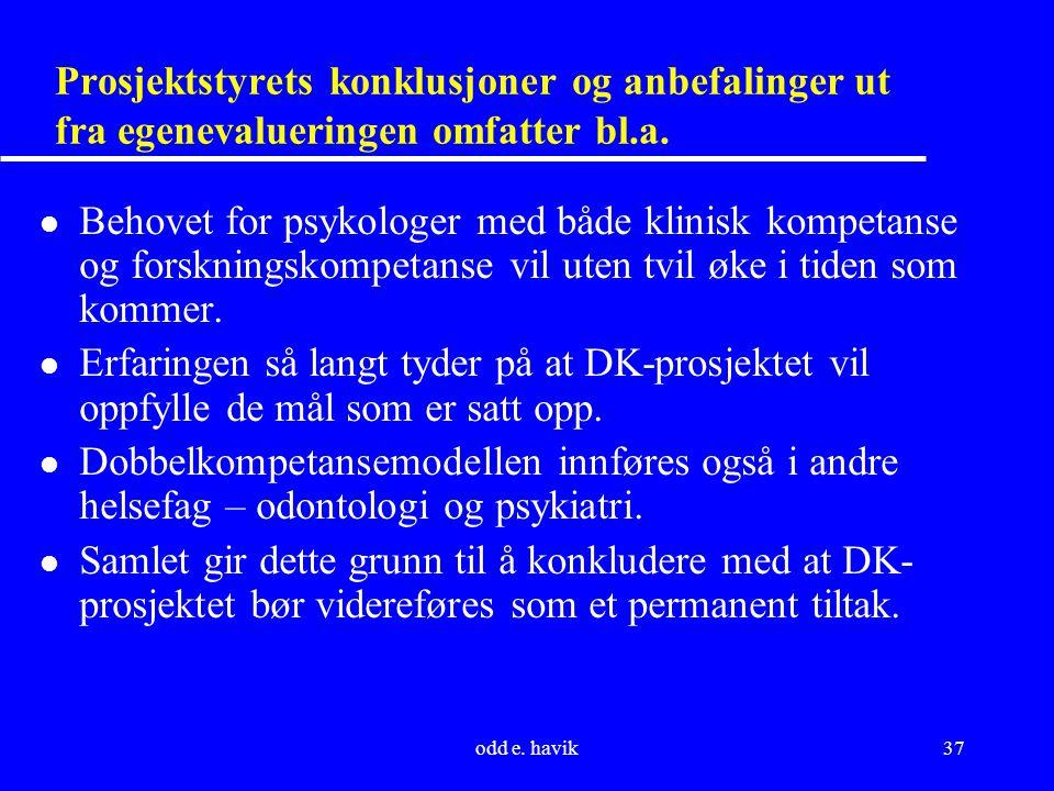 odd e. havik37 Prosjektstyrets konklusjoner og anbefalinger ut fra egenevalueringen omfatter bl.a. l Behovet for psykologer med både klinisk kompetans