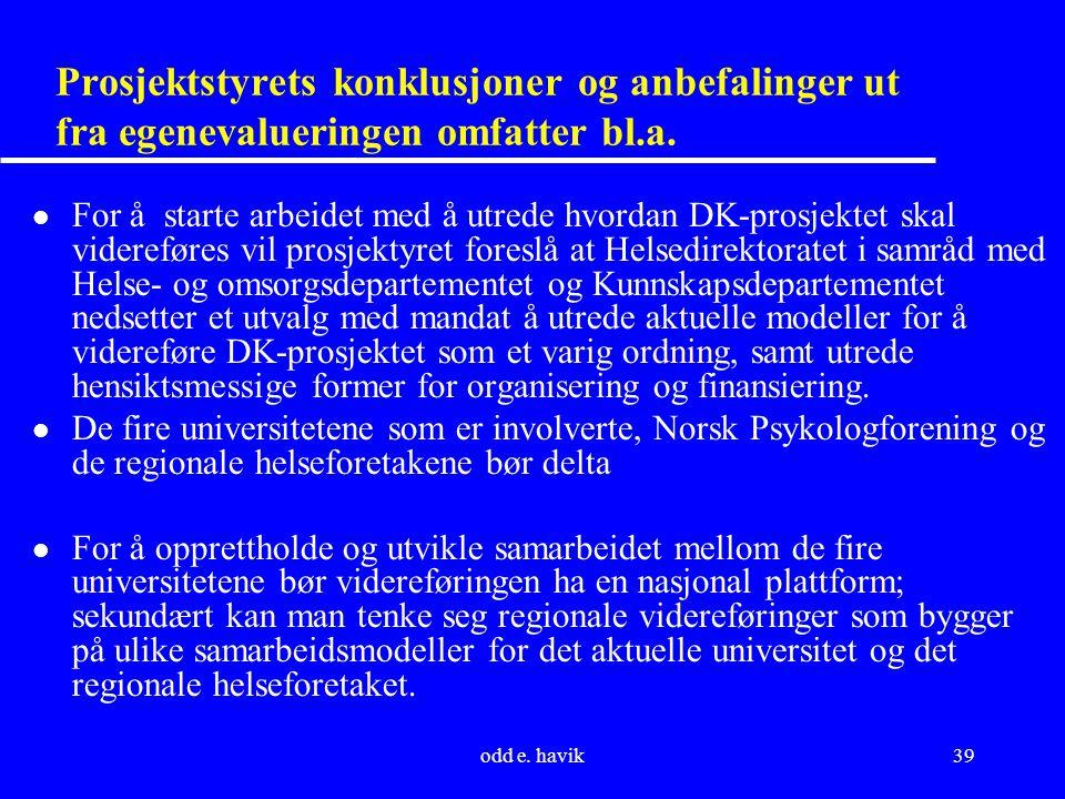 odd e. havik39 Prosjektstyrets konklusjoner og anbefalinger ut fra egenevalueringen omfatter bl.a. l For å starte arbeidet med å utrede hvordan DK-pro