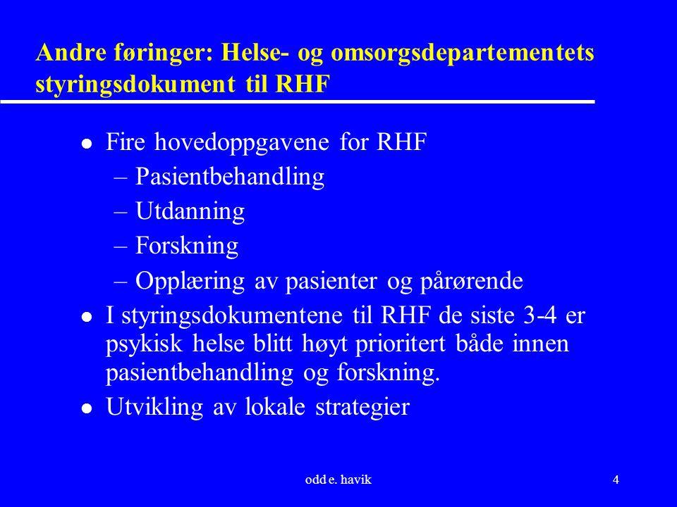 odd e. havik4 Andre føringer: Helse- og omsorgsdepartementets styringsdokument til RHF l Fire hovedoppgavene for RHF –Pasientbehandling –Utdanning –Fo