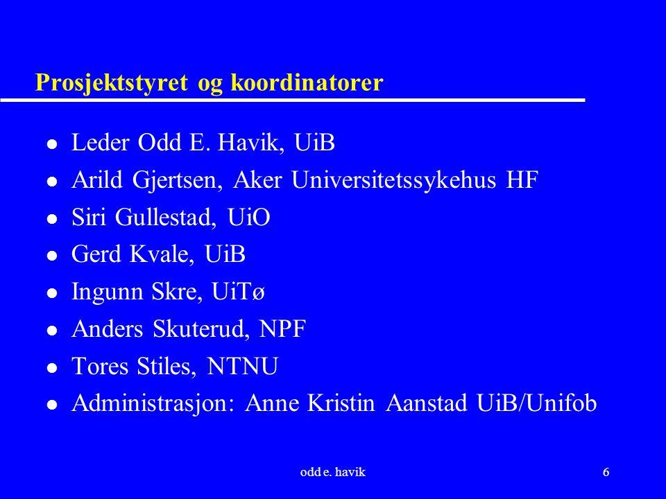 odd e. havik6 Prosjektstyret og koordinatorer l Leder Odd E. Havik, UiB l Arild Gjertsen, Aker Universitetssykehus HF l Siri Gullestad, UiO l Gerd Kva
