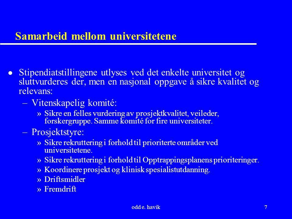 odd e. havik7 Samarbeid mellom universitetene l Stipendiatstillingene utlyses ved det enkelte universitet og sluttvurderes der, men en nasjonal oppgav