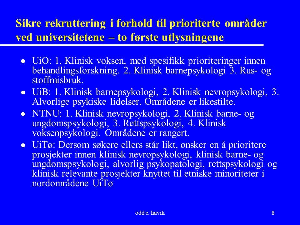 odd e. havik8 Sikre rekruttering i forhold til prioriterte områder ved universitetene – to første utlysningene l UiO: 1. Klinisk voksen, med spesifikk