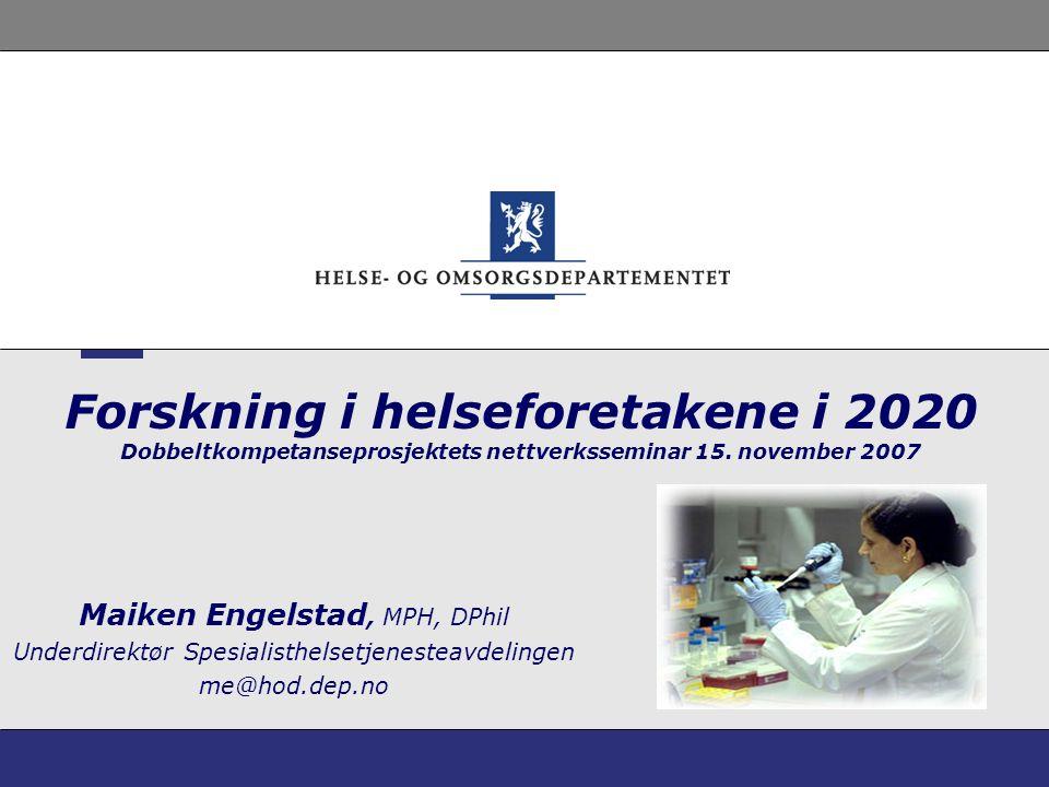 Forskning i helseforetakene i 2020 Dobbeltkompetanseprosjektets nettverksseminar 15. november 2007 Maiken Engelstad, MPH, DPhil Underdirektør Spesiali