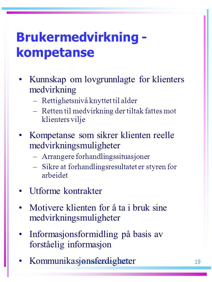 A. Natrud nov. 200319 Kunnskap om lovgrunnlagte for klienters medvirkning –Rettighetsnivå knyttet til alder –Retten til medvirkning der tiltak fattes