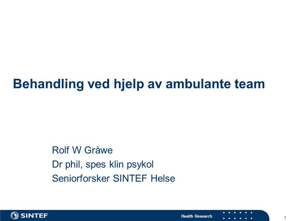 Health Research 1 Behandling ved hjelp av ambulante team Rolf W Gråwe Dr phil, spes klin psykol Seniorforsker SINTEF Helse