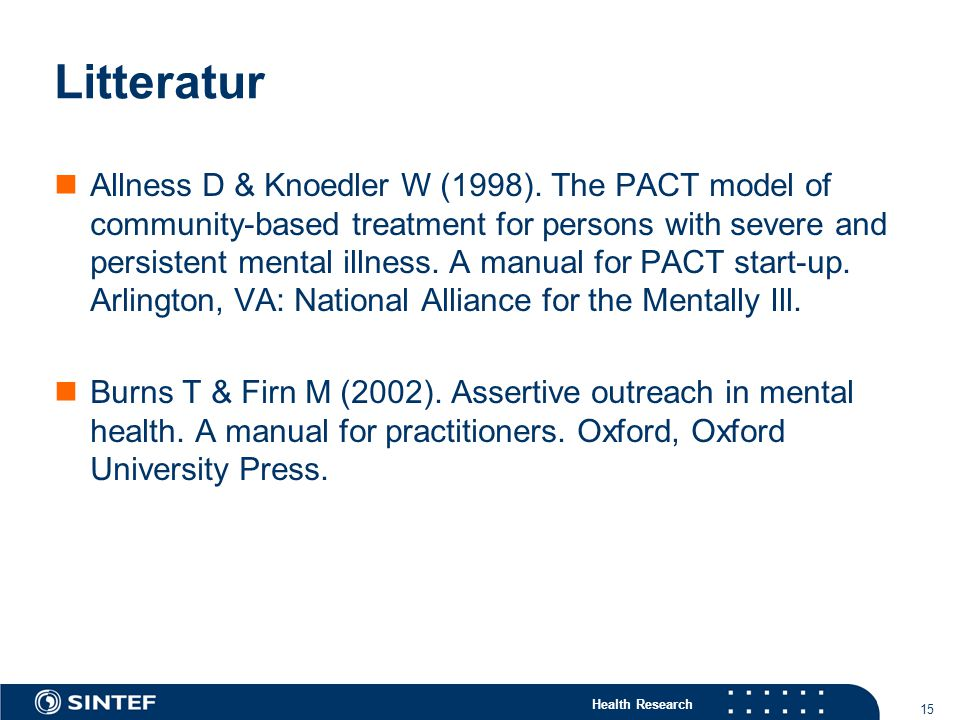Health Research 15 Litteratur Allness D & Knoedler W (1998). The PACT model of community-based treatment for persons with severe and persistent mental