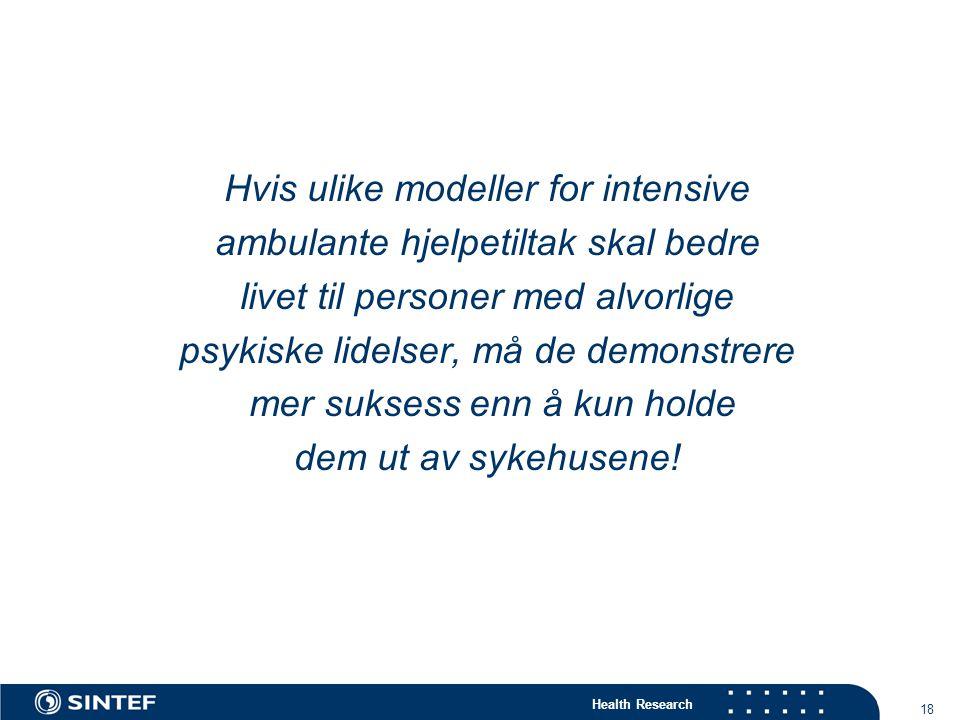 Health Research 18 Hvis ulike modeller for intensive ambulante hjelpetiltak skal bedre livet til personer med alvorlige psykiske lidelser, må de demonstrere mer suksess enn å kun holde dem ut av sykehusene!