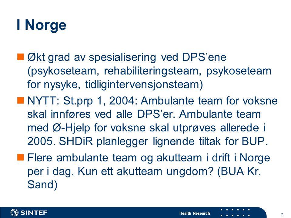 Health Research 7 I Norge Økt grad av spesialisering ved DPS'ene (psykoseteam, rehabiliteringsteam, psykoseteam for nysyke, tidligintervensjonsteam) NYTT: St.prp 1, 2004: Ambulante team for voksne skal innføres ved alle DPS'er.