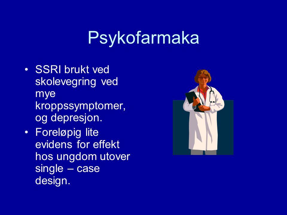 Psykofarmaka SSRI brukt ved skolevegring ved mye kroppssymptomer, og depresjon.