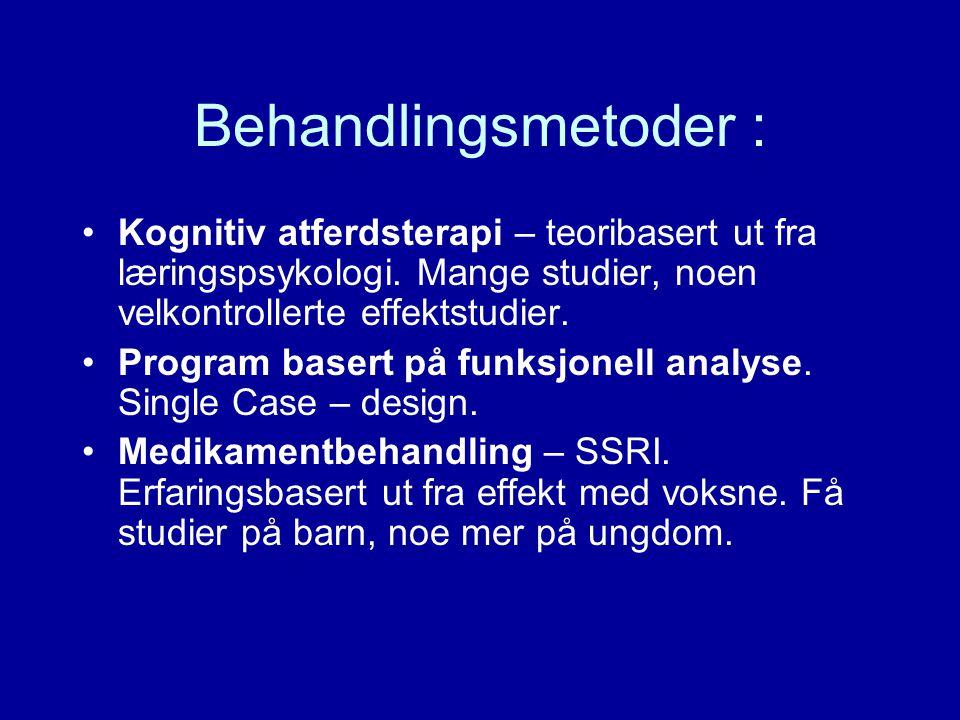 Behandlingsmetoder : Kognitiv atferdsterapi – teoribasert ut fra læringspsykologi.