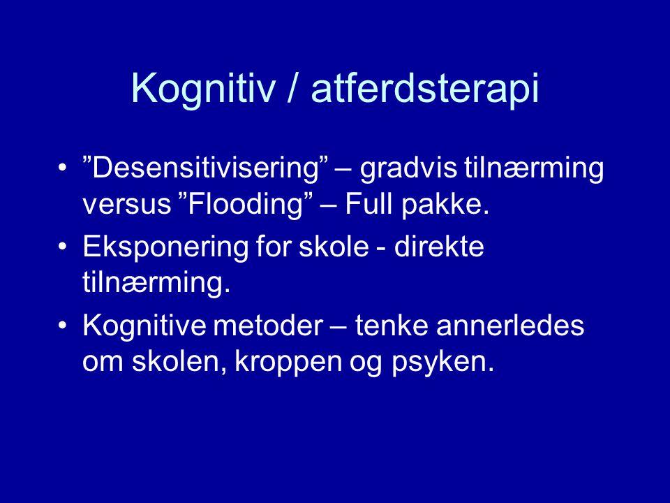 Kognitiv / atferdsterapi Desensitivisering – gradvis tilnærming versus Flooding – Full pakke.
