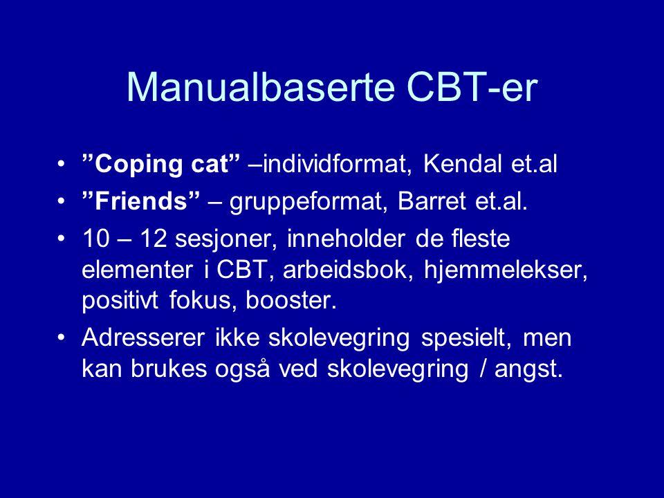 Manualbaserte CBT-er Coping cat –individformat, Kendal et.al Friends – gruppeformat, Barret et.al.