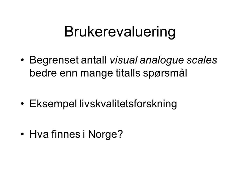 Brukerevaluering Begrenset antall visual analogue scales bedre enn mange titalls spørsmål Eksempel livskvalitetsforskning Hva finnes i Norge?