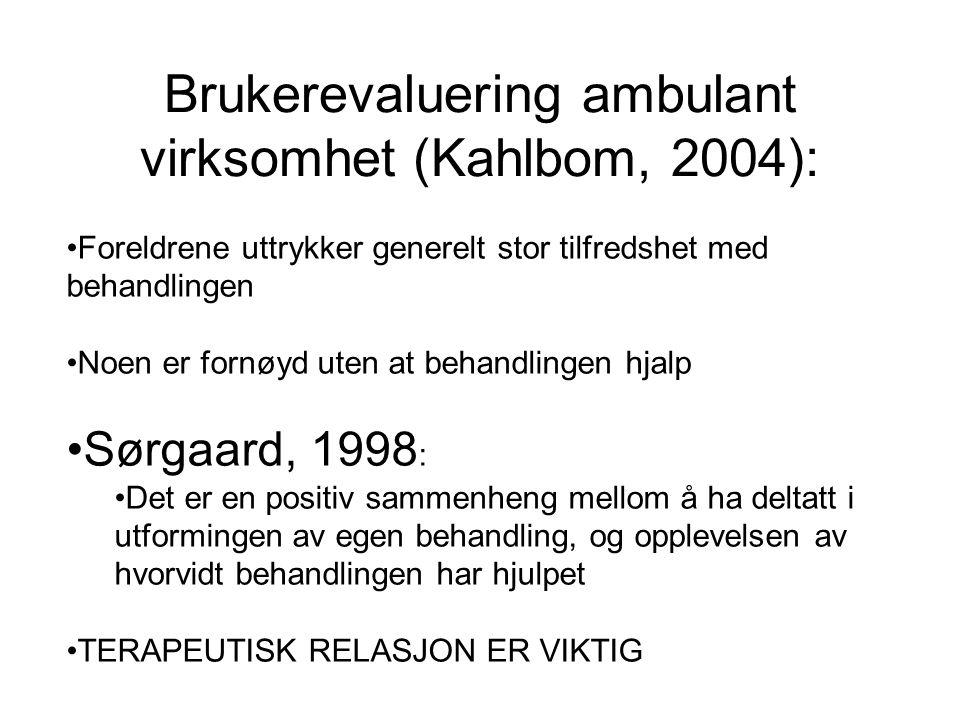 Brukerevaluering ambulant virksomhet (Kahlbom, 2004): Foreldrene uttrykker generelt stor tilfredshet med behandlingen Noen er fornøyd uten at behandli