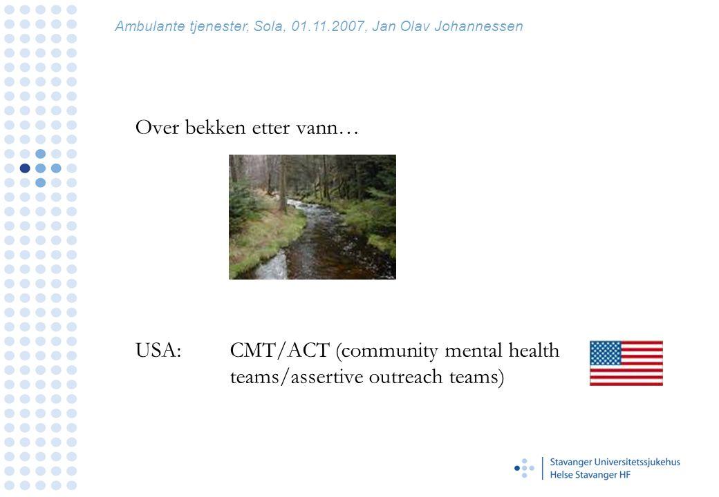 England Norge AOT (assertive outreach teams), basert på ACT CMT ICT (Intensive case management)