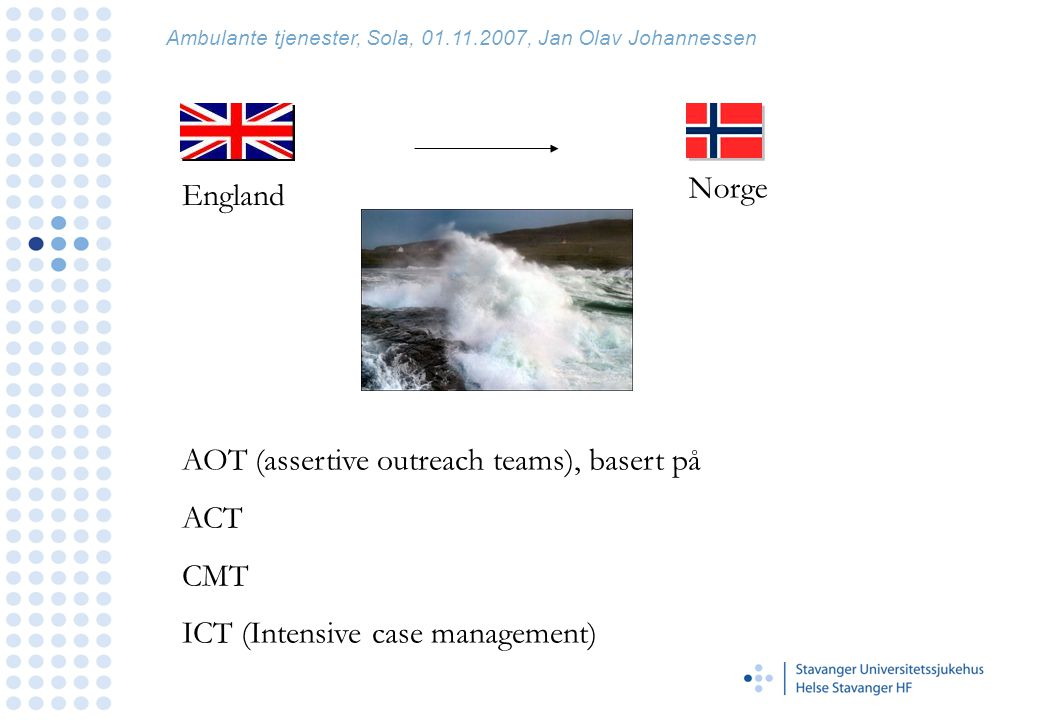 Ambulante tjenester, Sola, 01.11.2007, Jan Olav Johannessen AOT: geografisk ansvarsområde sammensetning varierer, men alle tverrfaglige.
