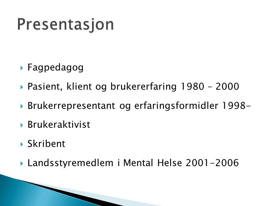 Fagpedagog  Pasient, klient og brukererfaring 1980 – 2000  Brukerrepresentant og erfaringsformidler 1998-  Brukeraktivist  Skribent  Landsstyre