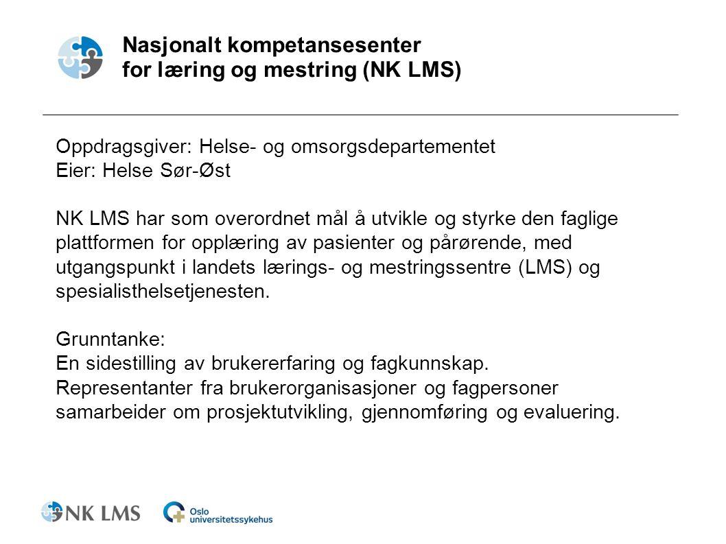 Nasjonalt kompetansesenter for læring og mestring (NK LMS) Oppdragsgiver: Helse- og omsorgsdepartementet Eier: Helse Sør-Øst NK LMS har som overordnet mål å utvikle og styrke den faglige plattformen for opplæring av pasienter og pårørende, med utgangspunkt i landets lærings- og mestringssentre (LMS) og spesialisthelsetjenesten.