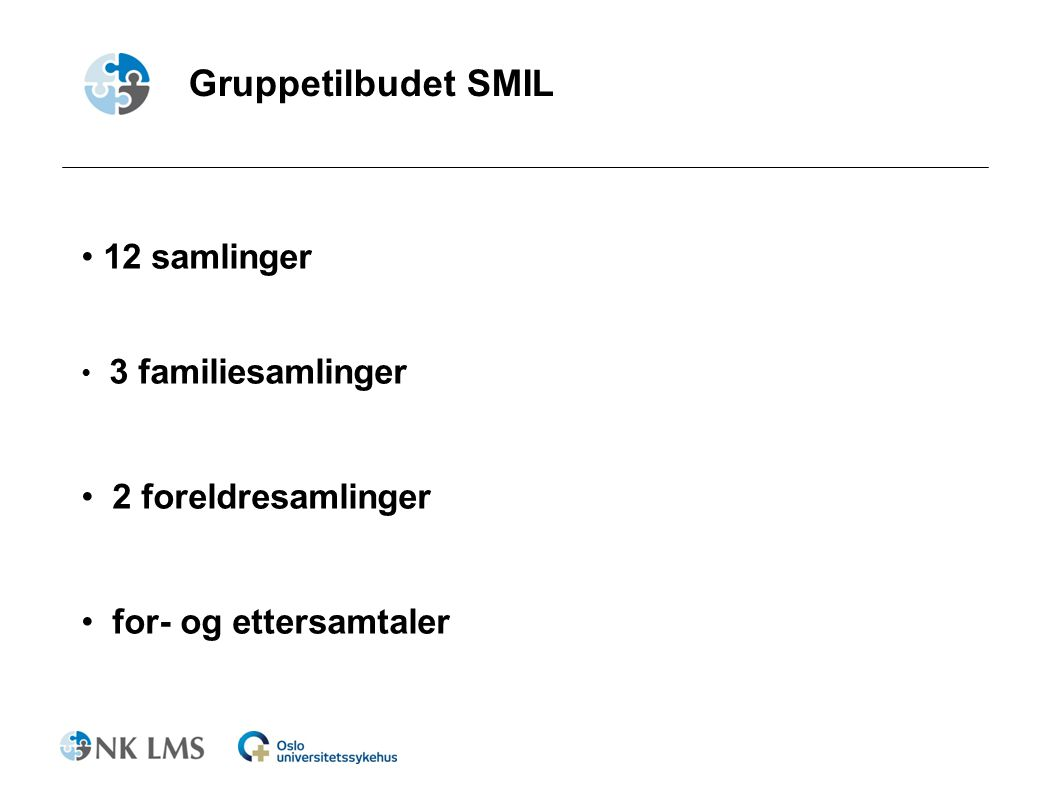 Gruppetilbudet SMIL 12 samlinger 3 familiesamlinger 2 foreldresamlinger for- og ettersamtaler