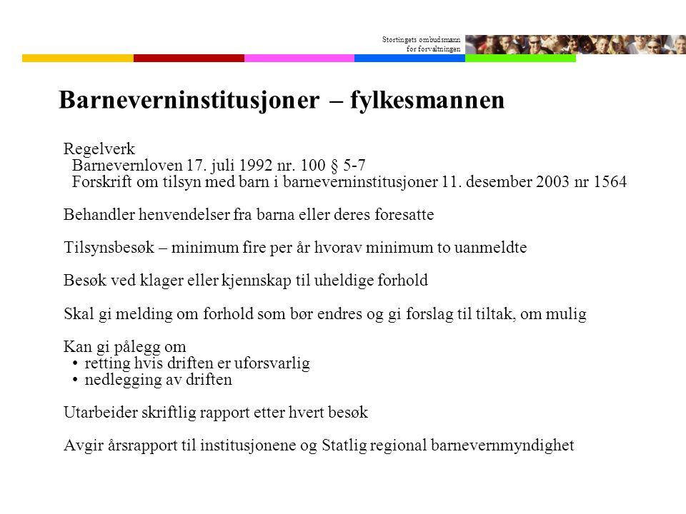Stortingets ombudsmann for forvaltningen Barneverninstitusjoner – fylkesmannen Regelverk Barnevernloven 17. juli 1992 nr. 100 § 5-7 Forskrift om tilsy