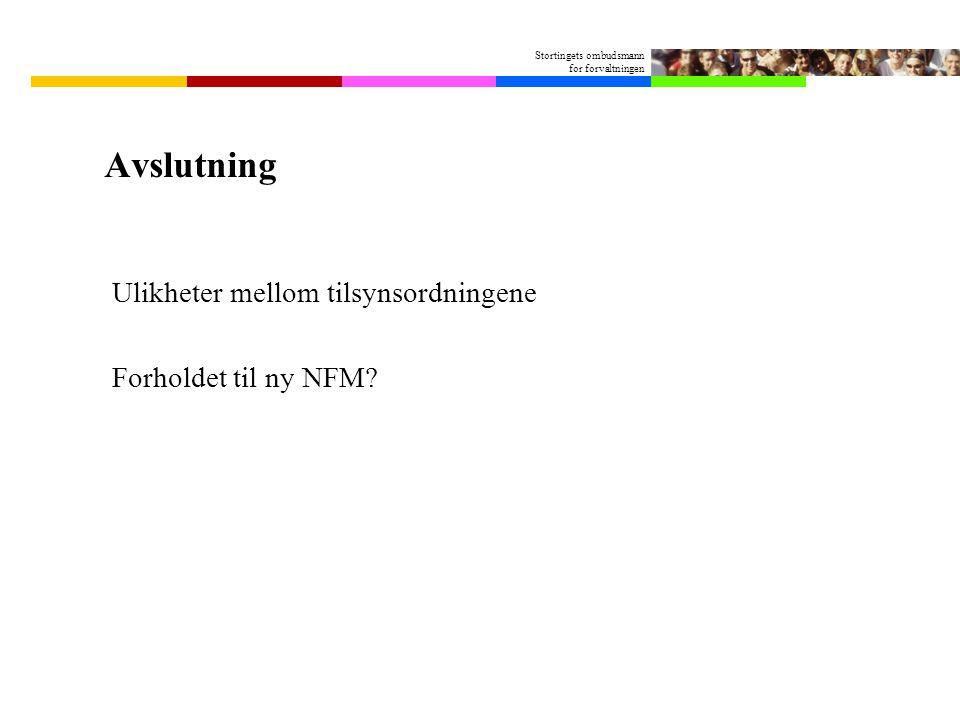 Stortingets ombudsmann for forvaltningen Avslutning Ulikheter mellom tilsynsordningene Forholdet til ny NFM?