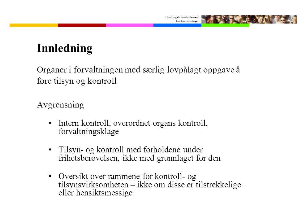 Stortingets ombudsmann for forvaltningen Innledning Organer i forvaltningen med særlig lovpålagt oppgave å føre tilsyn og kontroll Avgrensning Intern