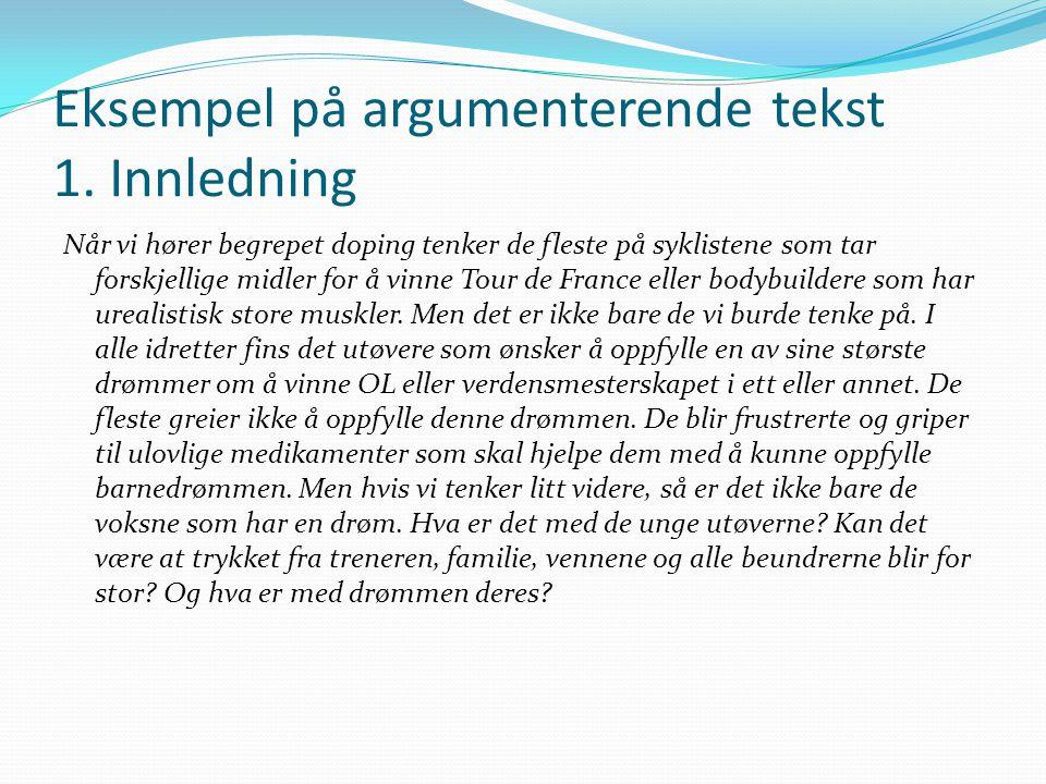 Eksempel på argumenterende tekst 1. Innledning Når vi hører begrepet doping tenker de fleste på syklistene som tar forskjellige midler for å vinne Tou