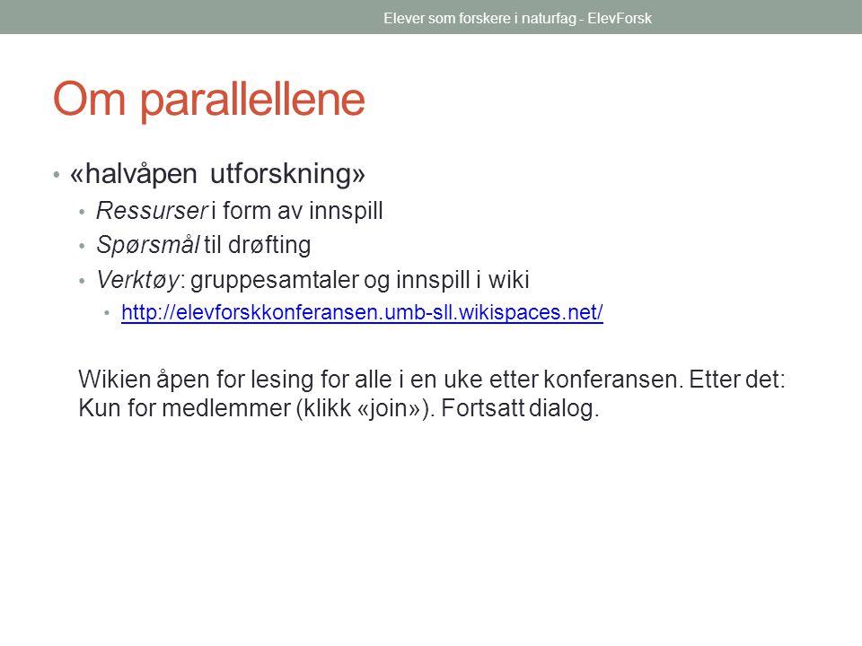 Om parallellene «halvåpen utforskning» Ressurser i form av innspill Spørsmål til drøfting Verktøy: gruppesamtaler og innspill i wiki http://elevforskk