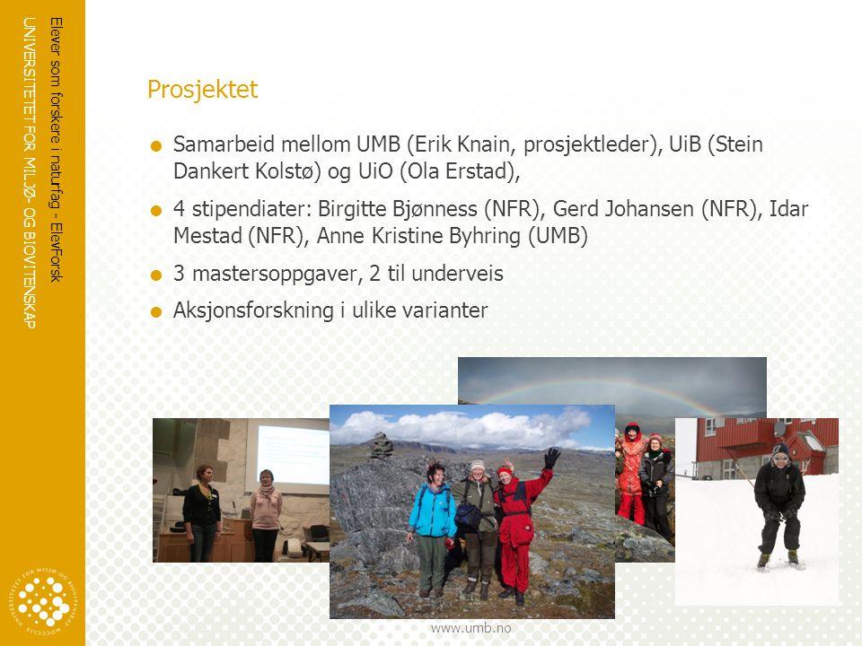 UNIVERSITETET FOR MILJØ- OG BIOVITENSKAP www.umb.no Prosjektet  Samarbeid mellom UMB (Erik Knain, prosjektleder), UiB (Stein Dankert Kolstø) og UiO (