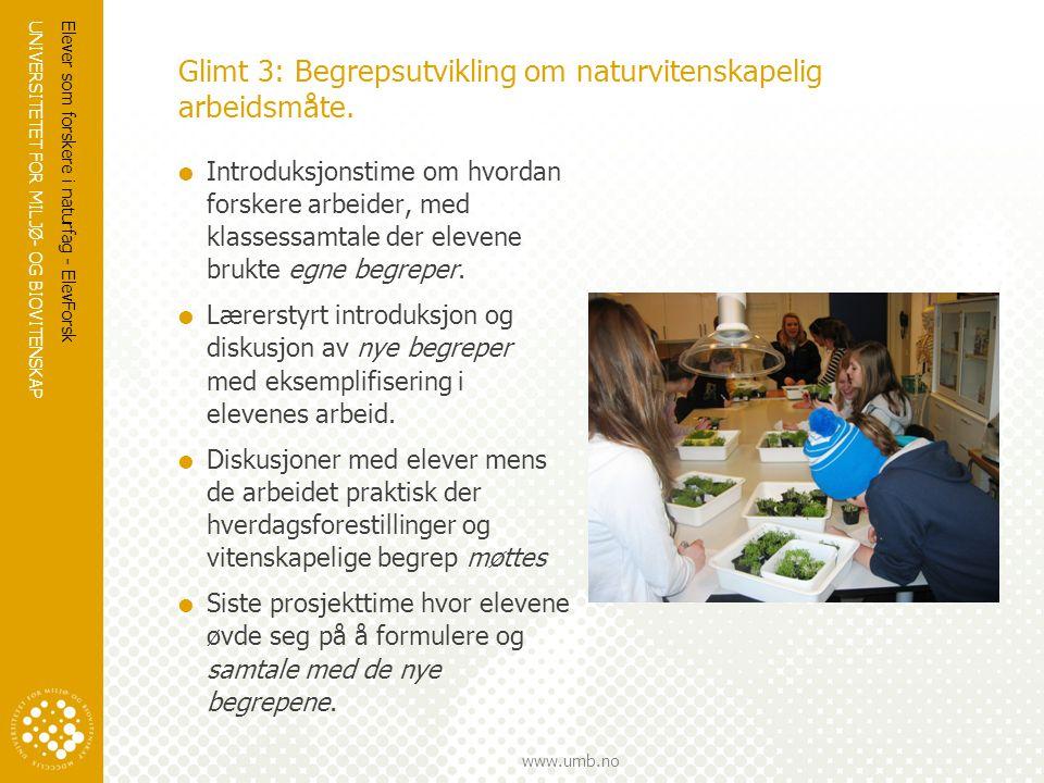 UNIVERSITETET FOR MILJØ- OG BIOVITENSKAP www.umb.no Glimt 3: Begrepsutvikling om naturvitenskapelig arbeidsmåte.  Introduksjonstime om hvordan forske