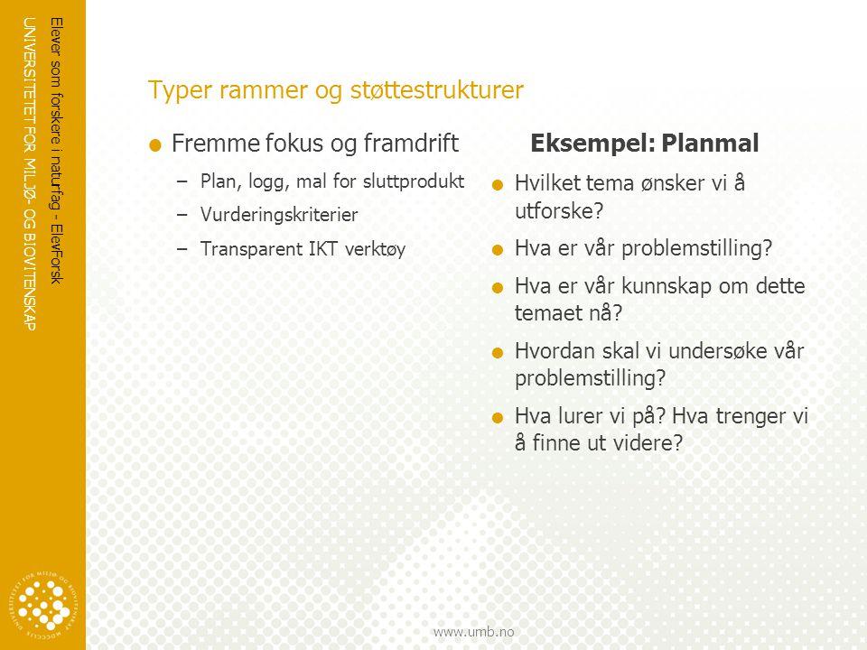 UNIVERSITETET FOR MILJØ- OG BIOVITENSKAP www.umb.no Typer rammer og støttestrukturer  Fremme fokus og framdrift –Plan, logg, mal for sluttprodukt –Vu