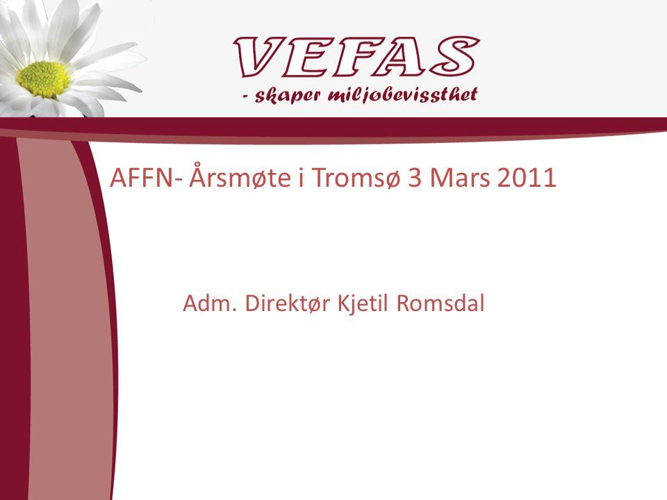 AFFN- Årsmøte i Tromsø 3 Mars 2011 Adm. Direktør Kjetil Romsdal