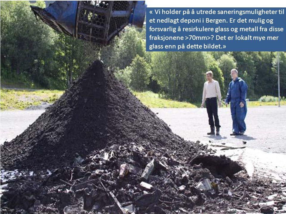 Norsk Glassgjenvinning as Metallgjenvinning as « Vi holder på å utrede saneringsmuligheter til et nedlagt deponi i Bergen. Er det mulig og forsvarlig