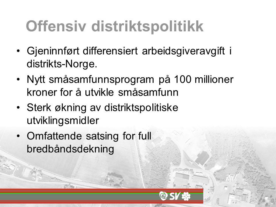 Offensiv distriktspolitikk Gjeninnført differensiert arbeidsgiveravgift i distrikts-Norge.