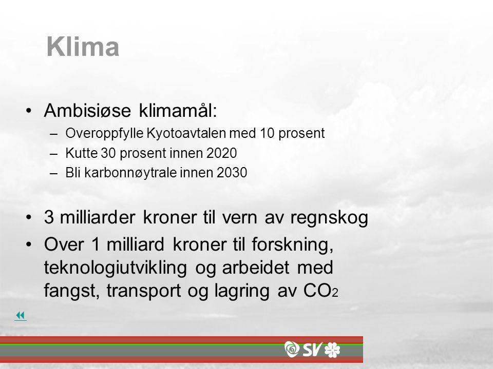 Klima Ambisiøse klimamål: –Overoppfylle Kyotoavtalen med 10 prosent –Kutte 30 prosent innen 2020 –Bli karbonnøytrale innen 2030 3 milliarder kroner til vern av regnskog Over 1 milliard kroner til forskning, teknologiutvikling og arbeidet med fangst, transport og lagring av CO 2 