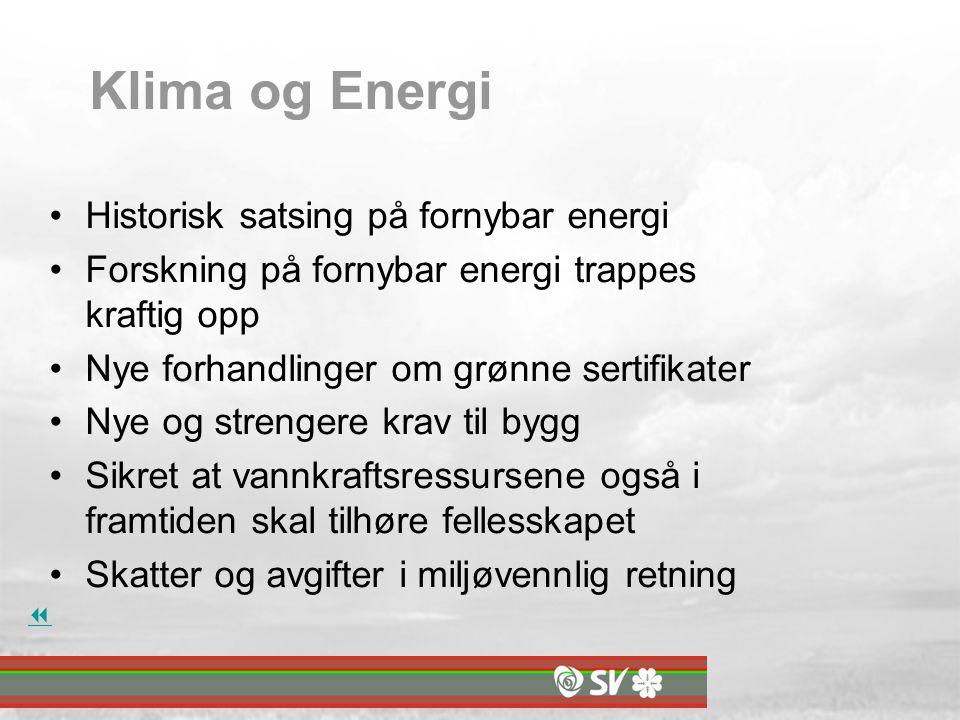 Klima og Energi Historisk satsing på fornybar energi Forskning på fornybar energi trappes kraftig opp Nye forhandlinger om grønne sertifikater Nye og strengere krav til bygg Sikret at vannkraftsressursene også i framtiden skal tilhøre fellesskapet Skatter og avgifter i miljøvennlig retning 