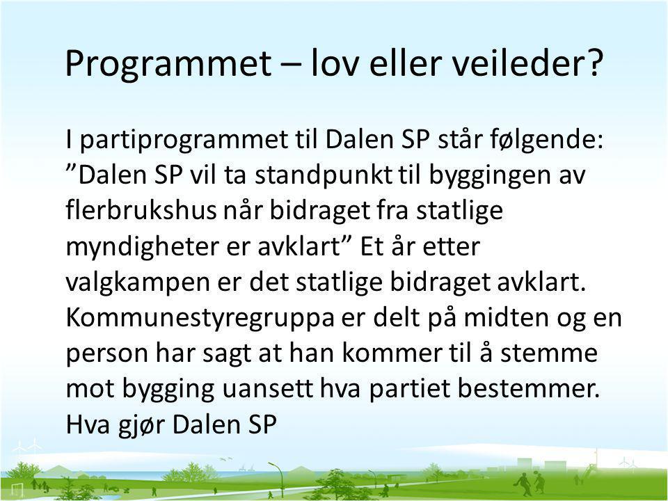 """Programmet – lov eller veileder? I partiprogrammet til Dalen SP står følgende: """"Dalen SP vil ta standpunkt til byggingen av flerbrukshus når bidraget"""