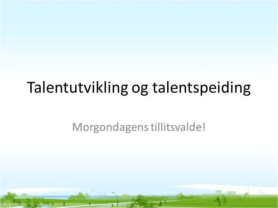 Talentutvikling og talentspeiding Morgondagens tillitsvalde!
