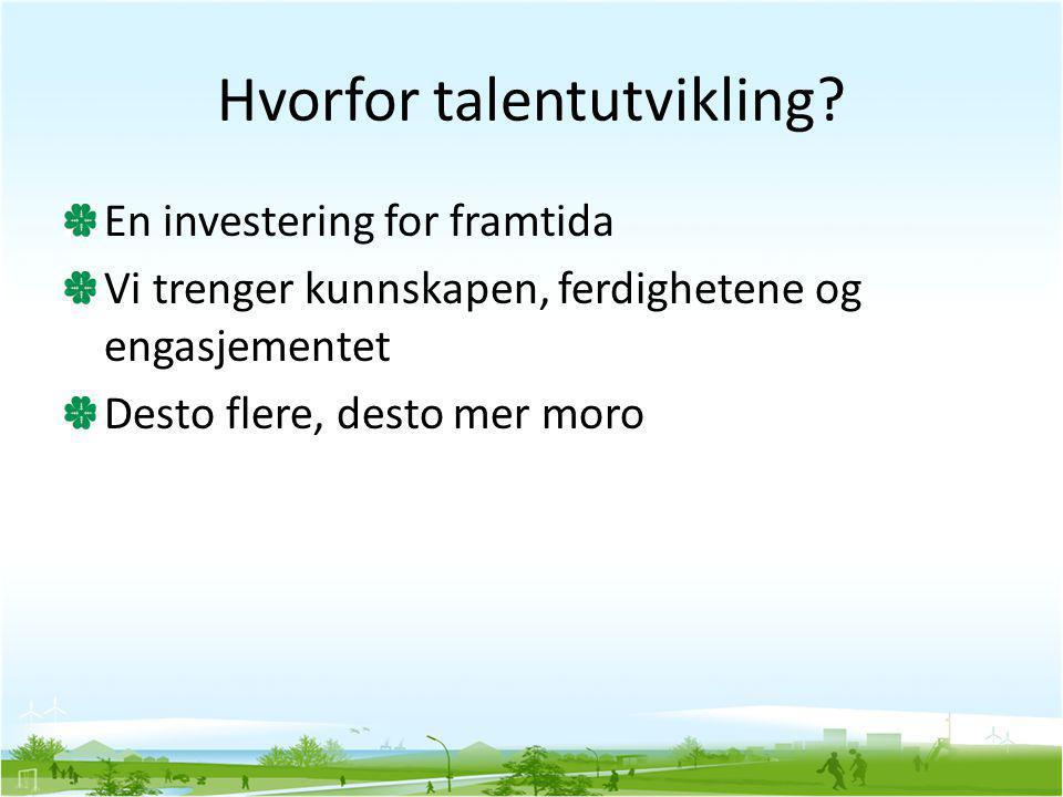 Hvorfor talentutvikling? En investering for framtida Vi trenger kunnskapen, ferdighetene og engasjementet Desto flere, desto mer moro
