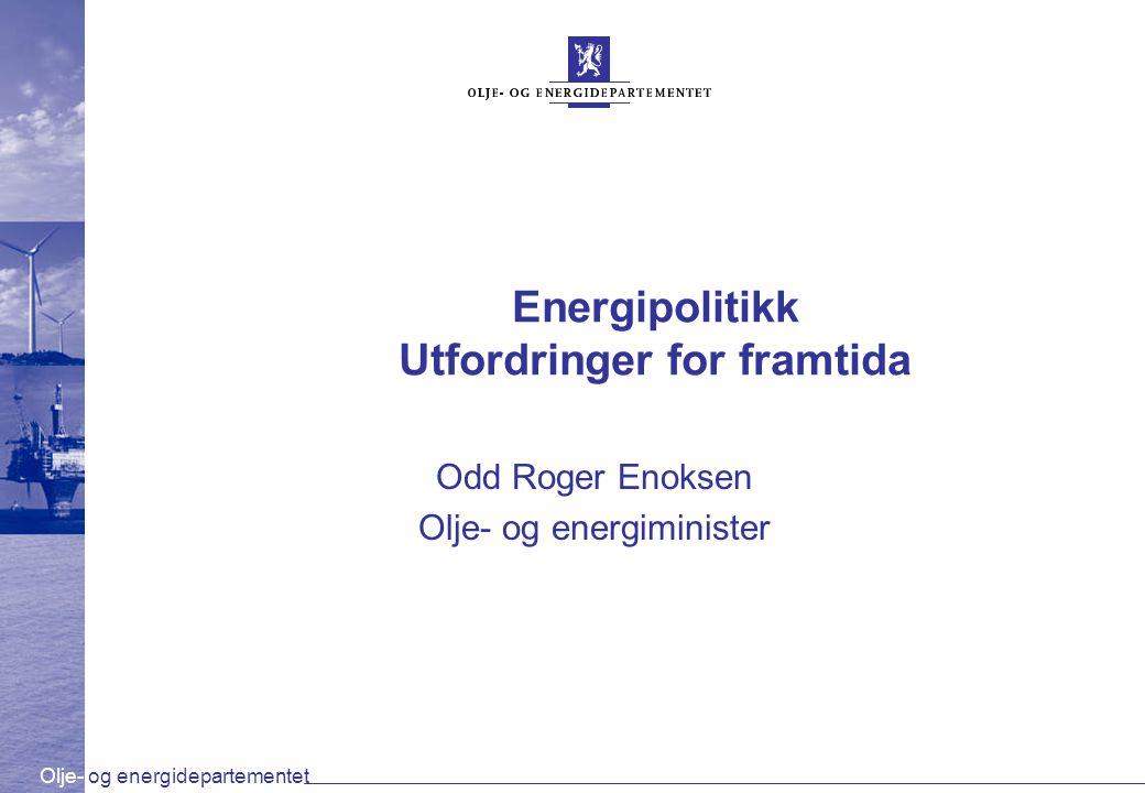Olje- og energidepartementet Energipolitikk Utfordringer for framtida Odd Roger Enoksen Olje- og energiminister