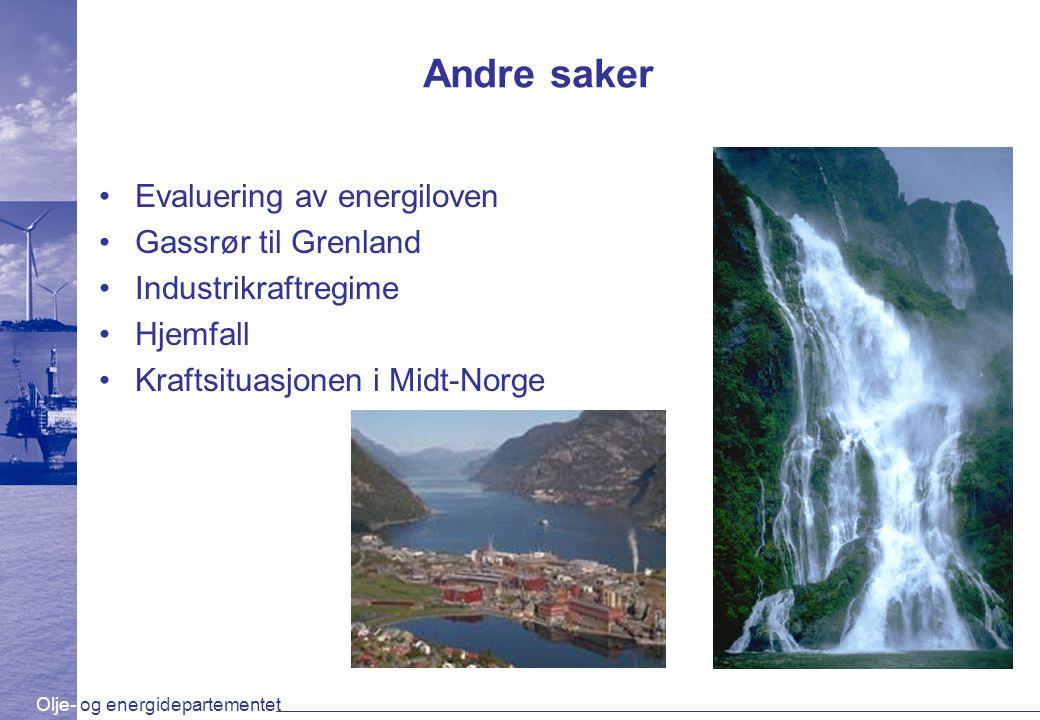 Olje- og energidepartementet Andre saker Evaluering av energiloven Gassrør til Grenland Industrikraftregime Hjemfall Kraftsituasjonen i Midt-Norge