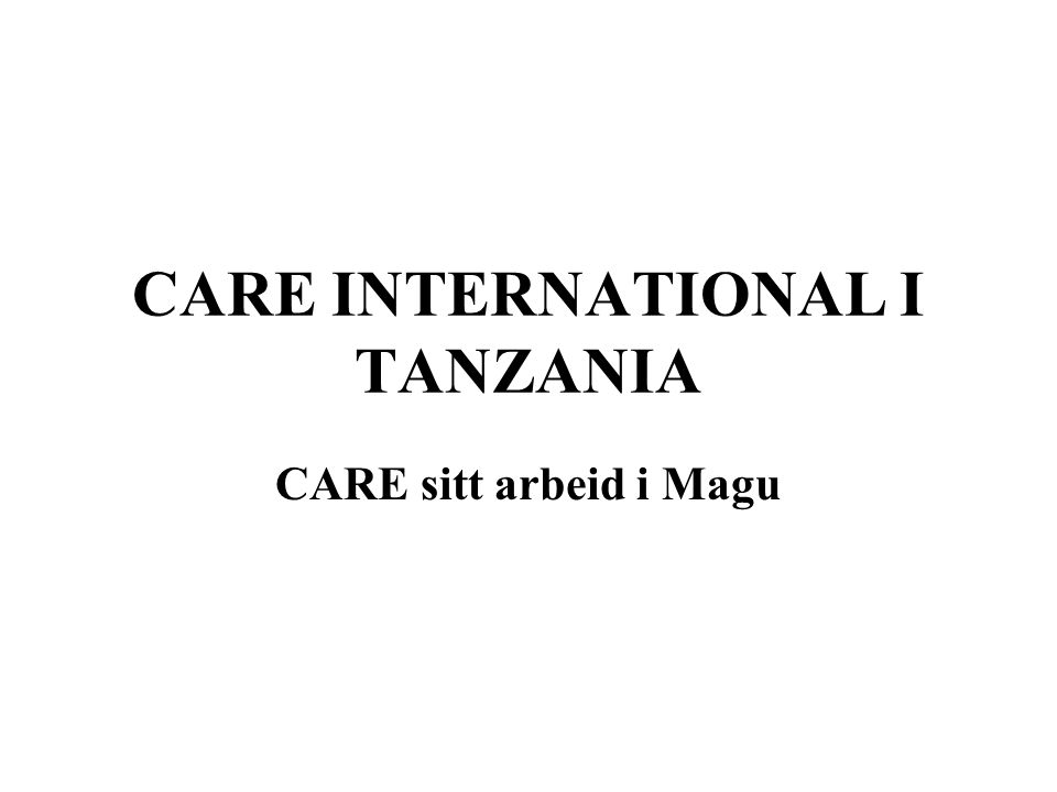 CARE INTERNATIONAL I TANZANIA CARE sitt arbeid i Magu