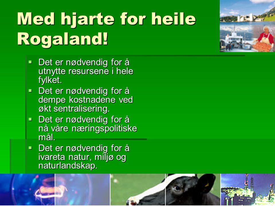 Med hjarte for heile Rogaland.  Det er nødvendig for å utnytte resursene i hele fylket.