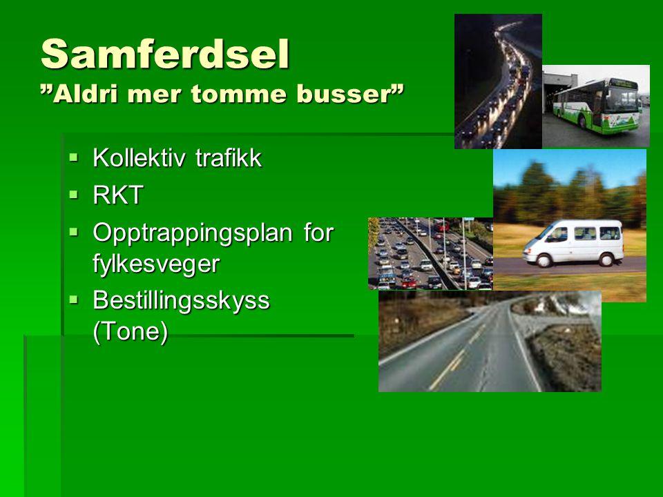 Samferdsel Aldri mer tomme busser  Kollektiv trafikk  RKT  Opptrappingsplan for fylkesveger  Bestillingsskyss (Tone)