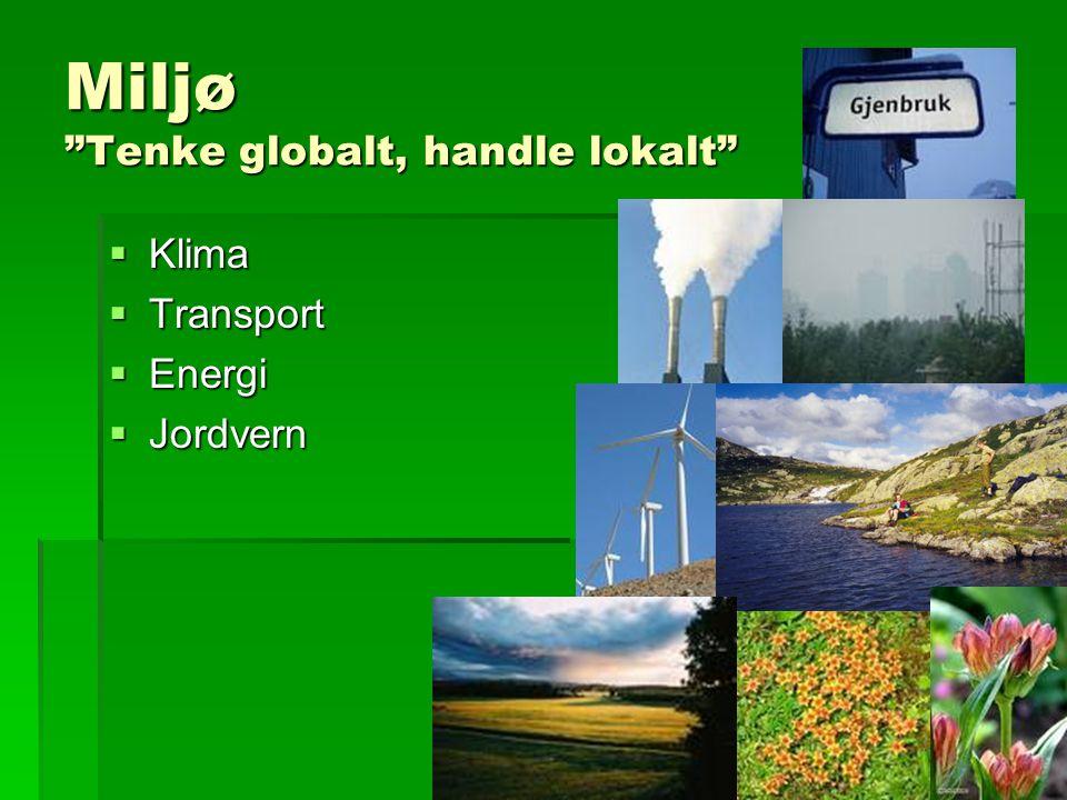 Miljø Tenke globalt, handle lokalt  Klima  Transport  Energi  Jordvern