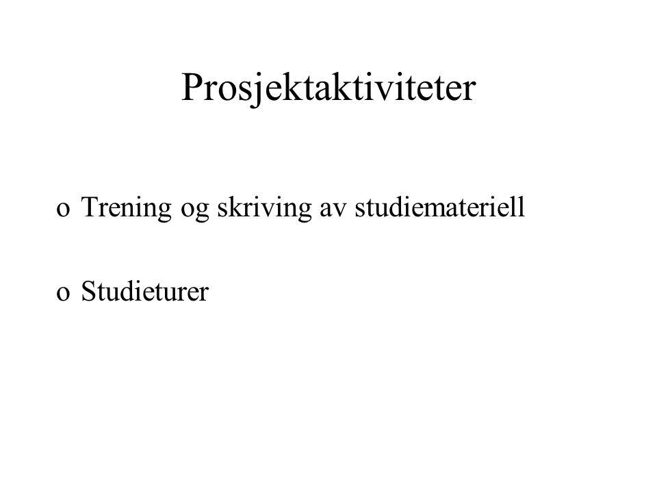 Prosjektaktiviteter oTrening og skriving av studiemateriell oStudieturer