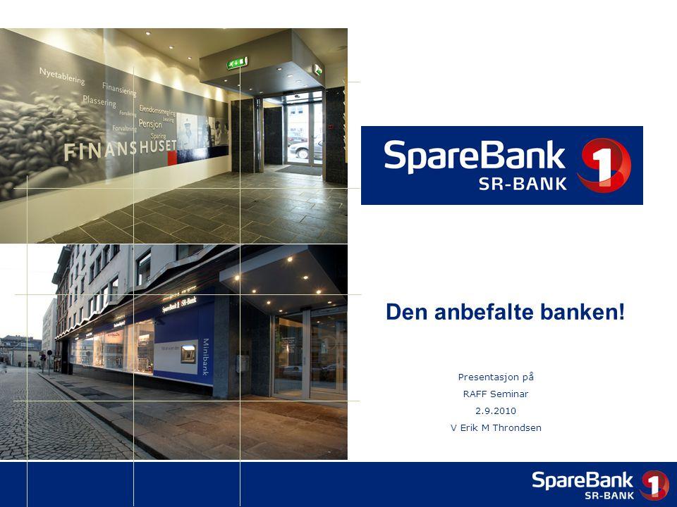 Den anbefalte banken! Presentasjon på RAFF Seminar 2.9.2010 V Erik M Throndsen